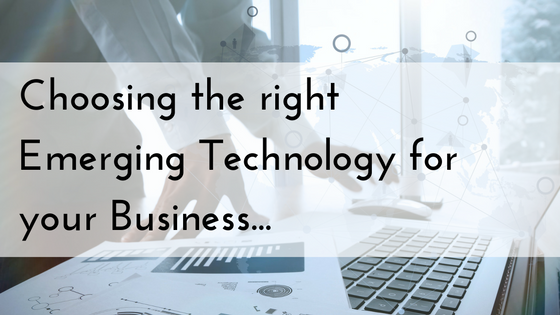 Choosing the right Emerging Technology for your Business.png