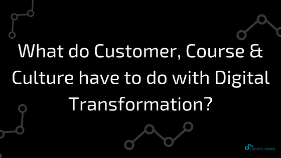 What do Customer, Course and Culture have to do with Digital Transformation....png