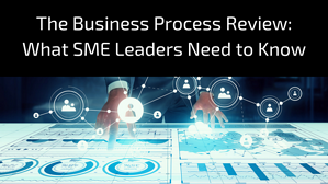 The business process review- what SME leaders need to know.png