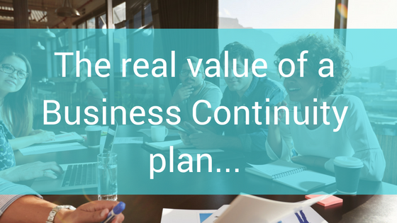 The real value of a Business Continuity plan